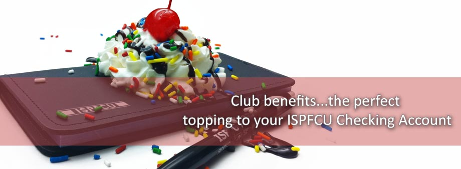 ISPFCU Club Benefits