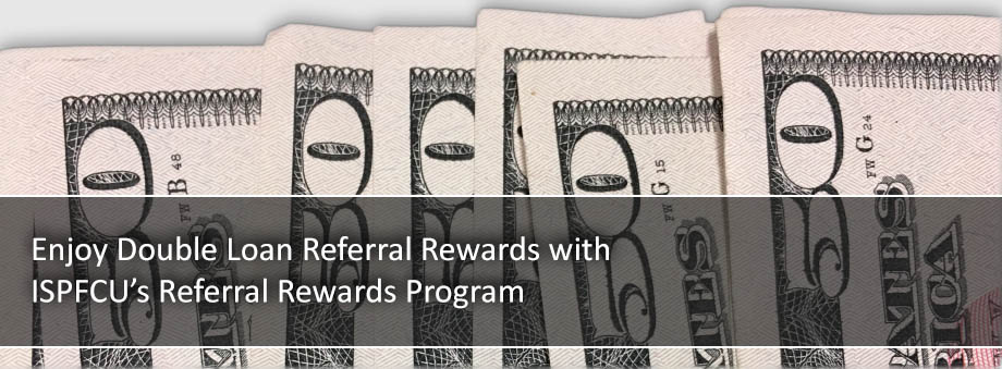 ISPFCU Referral Rewards Special